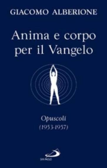 Anima e corpo per il vangelo. Opuscoli (1953-1957) - Giacomo Alberione |