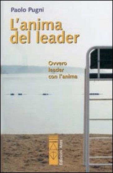 Anima del leader. Ovvero leader con l'anima (L') - Paolo Pugni |
