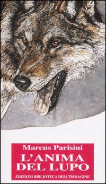 Anima del lupo. Ediz. illustrata (L') - Marcus Parisini | Rochesterscifianimecon.com