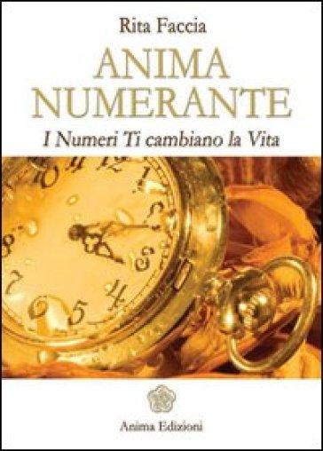Anima numerante. I numeri ti cambiano la vita - Rita Faccia | Ericsfund.org