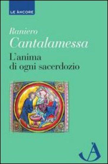 Anima di ogni sacerdozio. Meditazioni (L') - Raniero Cantalamessa |