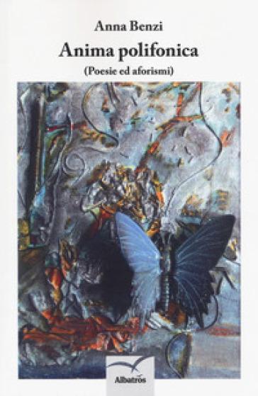 Anima polifonica. (Poesie e aforismi) - Anna Benzi pdf epub