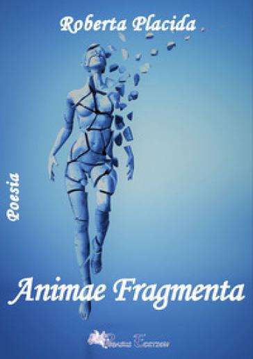 Animae fragmenta - Roberta Placida |
