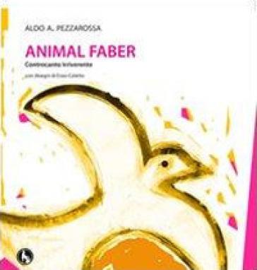Animal Faber. Controcanto irriverente - Aldo A. Pezzarossa |