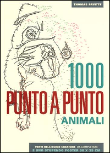 Animali. 1000 punto a punto. Ediz. illustrata. Con Poster - Thomas Pavitte | Thecosgala.com