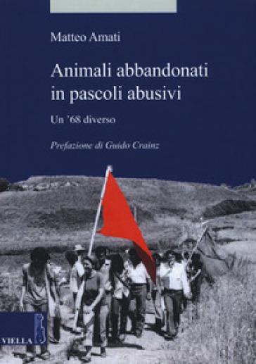 Animali abbandonati in pascoli abusivi. Un '68 diverso - Matteo Amati | Rochesterscifianimecon.com