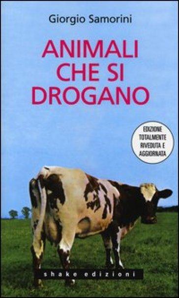 Animali che si drogano - Giorgio Samorini |