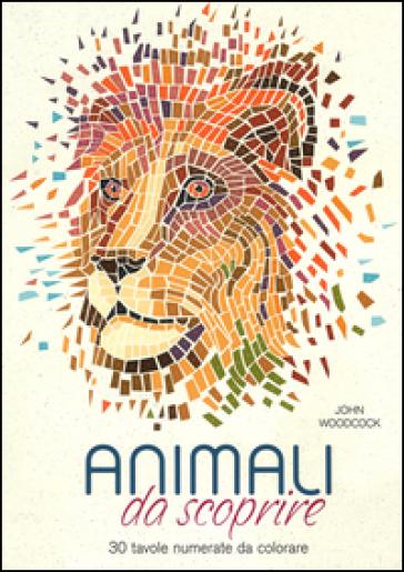 Animali da scoprire. 30 tavole numerate da colorare - John Woodcock | Rochesterscifianimecon.com