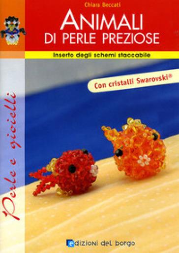 Animali di perle preziose - Chiara Beccati | Rochesterscifianimecon.com
