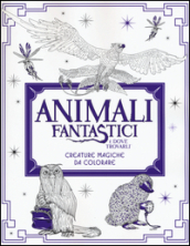 Animali fantastici e dove trovarli. Creature magiche da colorare. Ediz. illustrata