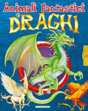 Animali fantastici e draghi - Ant's Books | Kritjur.org