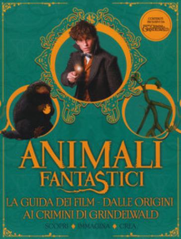 Animali fantastici. La guida dei film. Dalle origini ai Crimini di Grindelwald. Scopri, immagina, crea - E. Palomba | Thecosgala.com