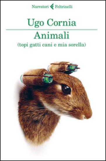 Animali (topi gatti cani e mia sorella) - Ugo Cornia | Jonathanterrington.com