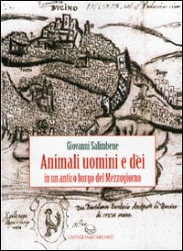 Animali, uomini e dèi in un antico borgo del Mezzogiorno - Giovanni Salimbene |