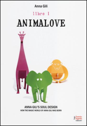 Animalove. Anna Gili's soul design. How the magic world of Anna Gili was born. Ediz. italiana e inglese. 1. - Anna Gili   Rochesterscifianimecon.com