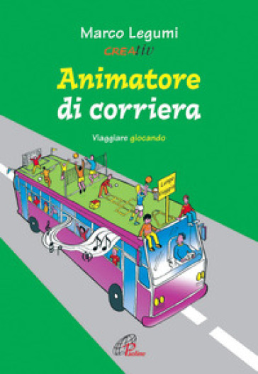 Animatore di corriera. Viaggiare giocando - Marco Legumi | Rochesterscifianimecon.com