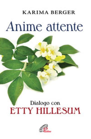 Anime attente. Dialogo con Etty Hillesum - Karima Berger |