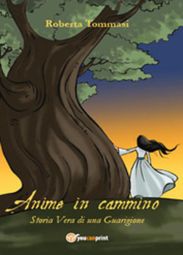 Anime in cammino. Storia vera di una guarigione