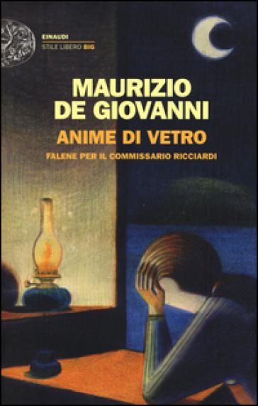 Anime di vetro. Falene per il commissario Ricciardi - Maurizio De Giovanni   Rochesterscifianimecon.com