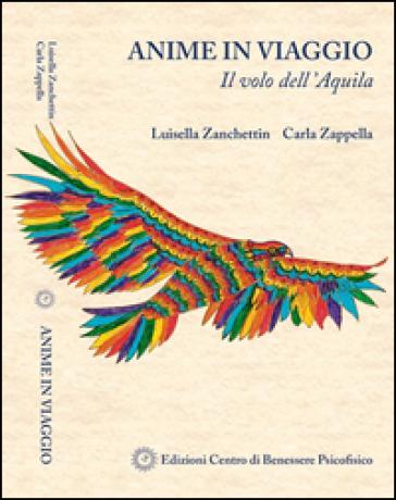 Anime in viaggio. Il volo dell'aquila - Luisella Zanchettin | Rochesterscifianimecon.com