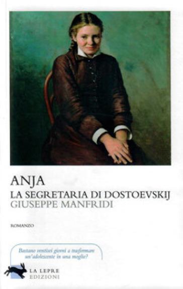 Anja, la segretaria di Dostoevskij - Giuseppe Manfridi pdf epub