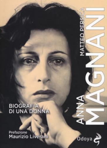 Anna Magnani. Biografia di una donna - Matteo Persica   Thecosgala.com