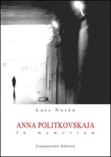 Anna Politkovskaja. In memoriam - Lars Norén | Ericsfund.org