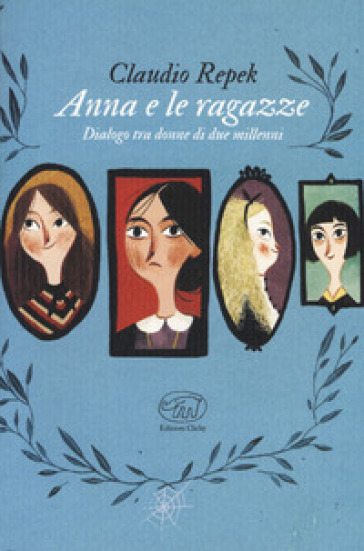 Anna e le ragazze. Dialogo tra donne di due millenni - Claudio Repek |