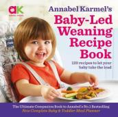 Annabel Karmel s Baby-Led Weaning Recipe Book