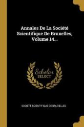 Annales De La Societe Scientifique De Bruxelles, Volume 14...