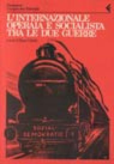Annali della Fondazione Giangiacomo Feltrinelli (1983-1984). L'Internazionale operaia e socialista tra le due guerre - E. Collotti |