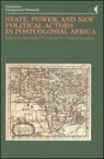 Annali della Fondazione Giangiacomo Feltrinelli (2002). State, power, and new political actors in postcolonial Africa. Ediz. inglese e francese - M. C. Ercolessi | Kritjur.org
