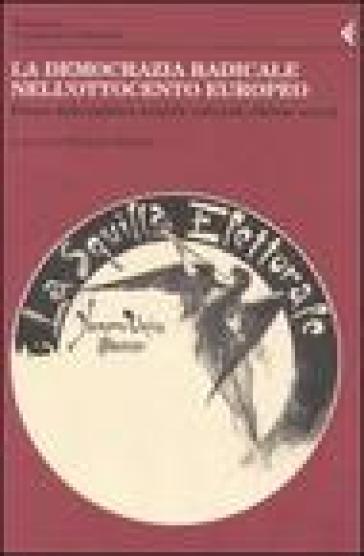 Annali della Fondazione Giangiacomo Feltrinelli (2003). La democrazia radicale nell'Ottocento europeo. Forme della politica, modelli culturali, riforme sociali - M. Ridolfi | Kritjur.org