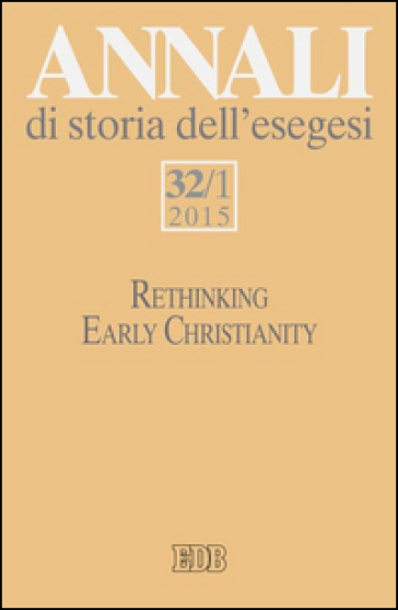 Annali di storia dell'esegesi. 32/1: Rethinking early christianity