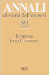 Annali di storia dell'esegesi. 32.Rethinking early christianity