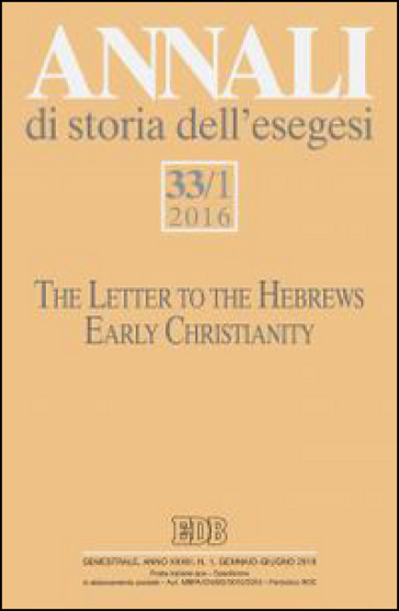 Annali di storia dell'esegesi (2016). 33/1: The letter to the Hebrews. Early Christianity