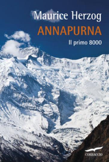 Annapurna. Il primo 8000 - Maurice Herzog |
