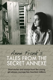 Anne Frank s Tales from the Secret Annex