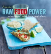 Annelie s Raw Food Power: Supercharged Recipes from a Jungle Diary