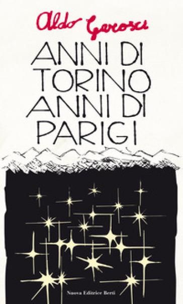 Anni di Torino, anni di Parigi e altre pagine autobiografiche - Aldo Garosci |