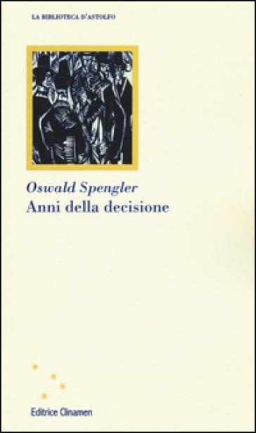 Anni della decisione - Oswald Spengler  
