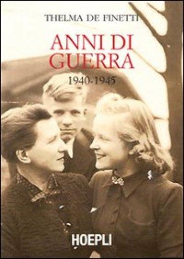 Anni di guerra (1940-1945) - Thelma De Finetti pdf epub