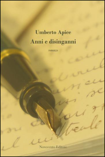Anni e disinganni - Umberto Apice |