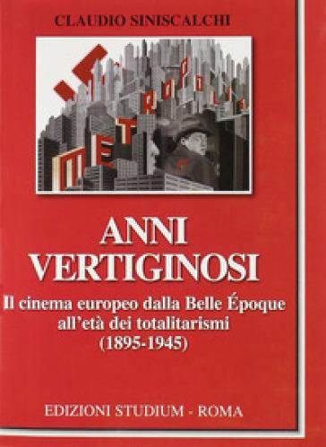 Anni vertiginosi. Il cinema europeo dalla Belle Epoque all'età dei totalitarismi (1895-1945) - Claudio Siniscalchi | Rochesterscifianimecon.com