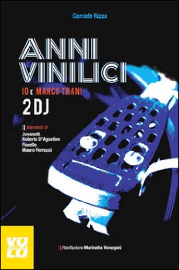 Anni vinilici. Io e Marco Trani 2 DJ - Corrado Rizza |