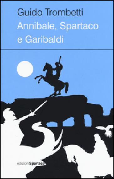 Annibale, Spartaco e Garibaldi - Guido Trombetti   Jonathanterrington.com