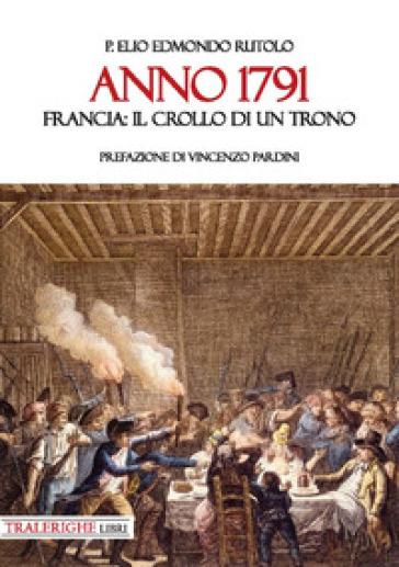 Anno 1791. Francia: il crollo di un trono - Elio Edmondo Rutolo   Rochesterscifianimecon.com