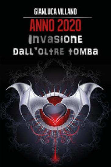 Anno 2020. Invasione dall'oltretomba - Gianluca Villano |
