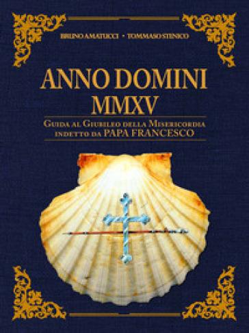 Anno Domini MMXV. Guida al Giubileo della Misericordia indetto da papa Francesco - Bruno Amatucci | Jonathanterrington.com