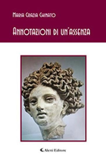 Annotazioni di un'assenza - Maria Grazia Chinato |